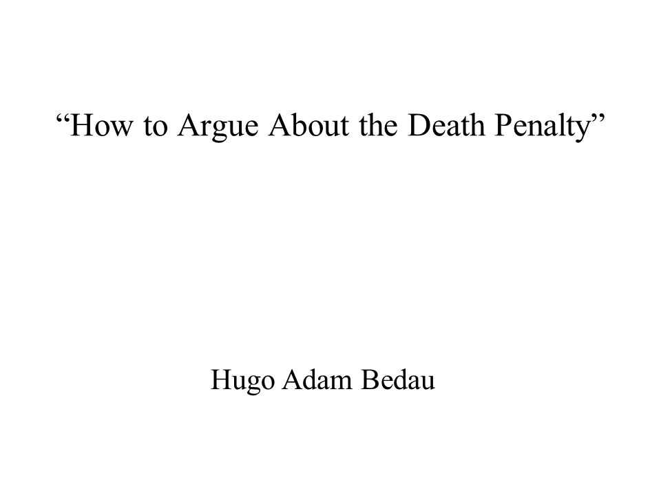 PRINCIPLE SIX III Bedau says that this argument is not as conclusive as it may seem, and it is not enough to outweigh other arguments against the death penalty.