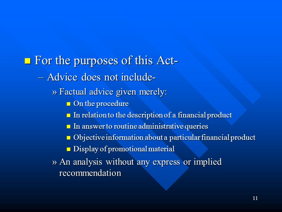 11 For the purposes of this Act- For the purposes of this Act- –Advice does not include- »Factual advice given merely: On the procedure On the procedu