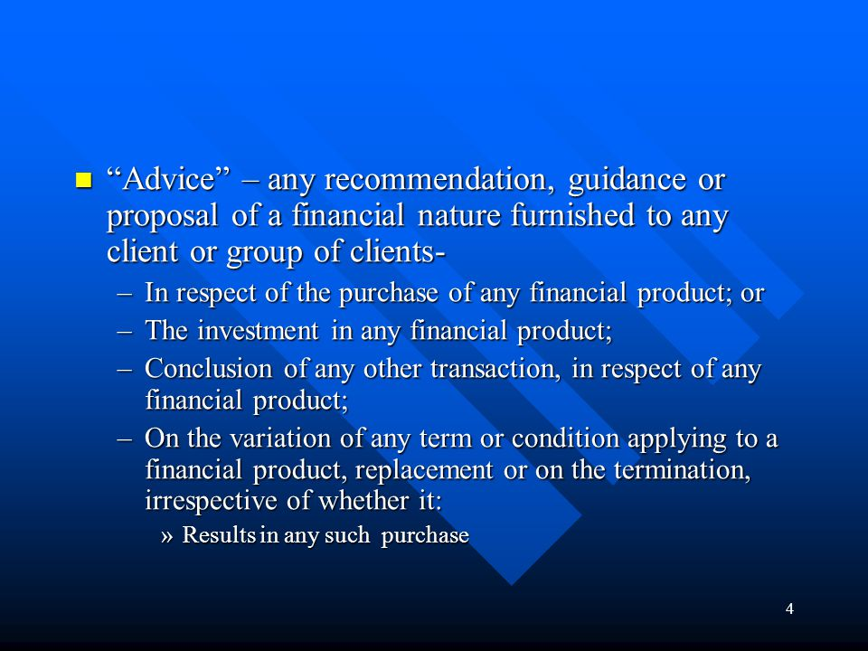 "4 ""Advice"" – any recommendation, guidance or proposal of a financial nature furnished to any client or group of clients- ""Advice"" – any recommendation"