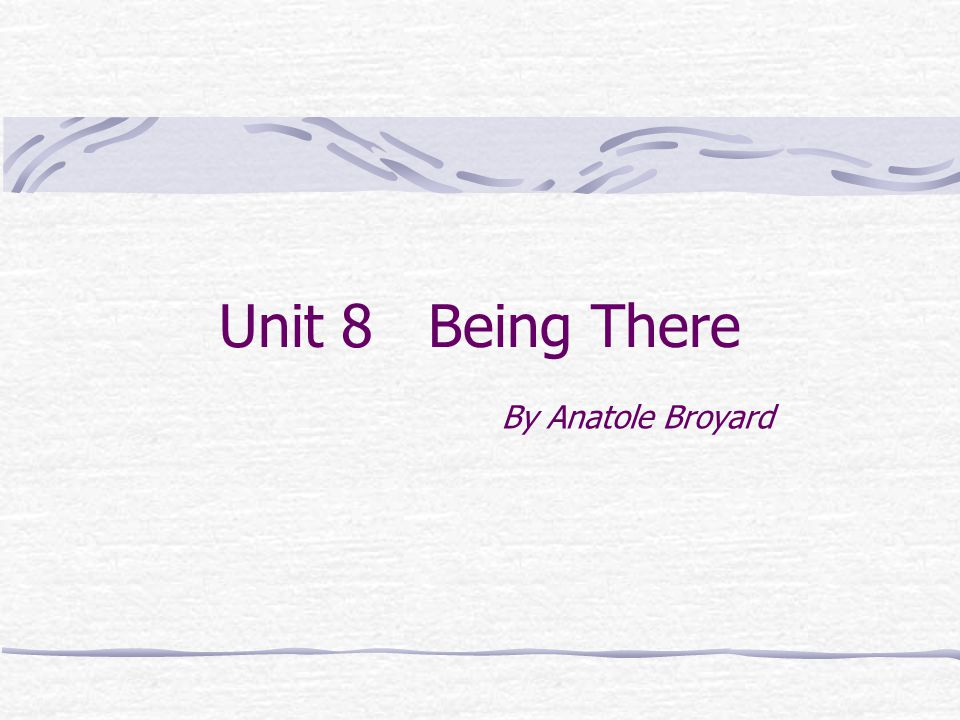 Unit 8 Being There By Anatole Broyard