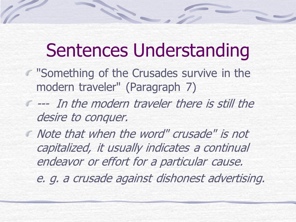 Sentences Understanding Something of the Crusades survive in the modern traveler (Paragraph 7) --- In the modern traveler there is still the desire to conquer.
