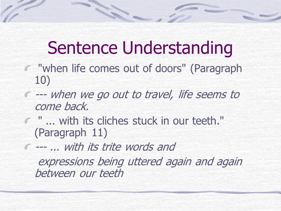 Sentence Understanding when life comes out of doors (Paragraph 10) --- when we go out to travel, life seems to come back.