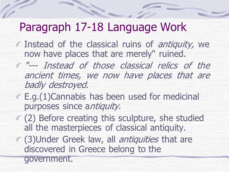 Paragraph 17-18 Language Work Instead of the classical ruins of antiquity, we now have places that are merely