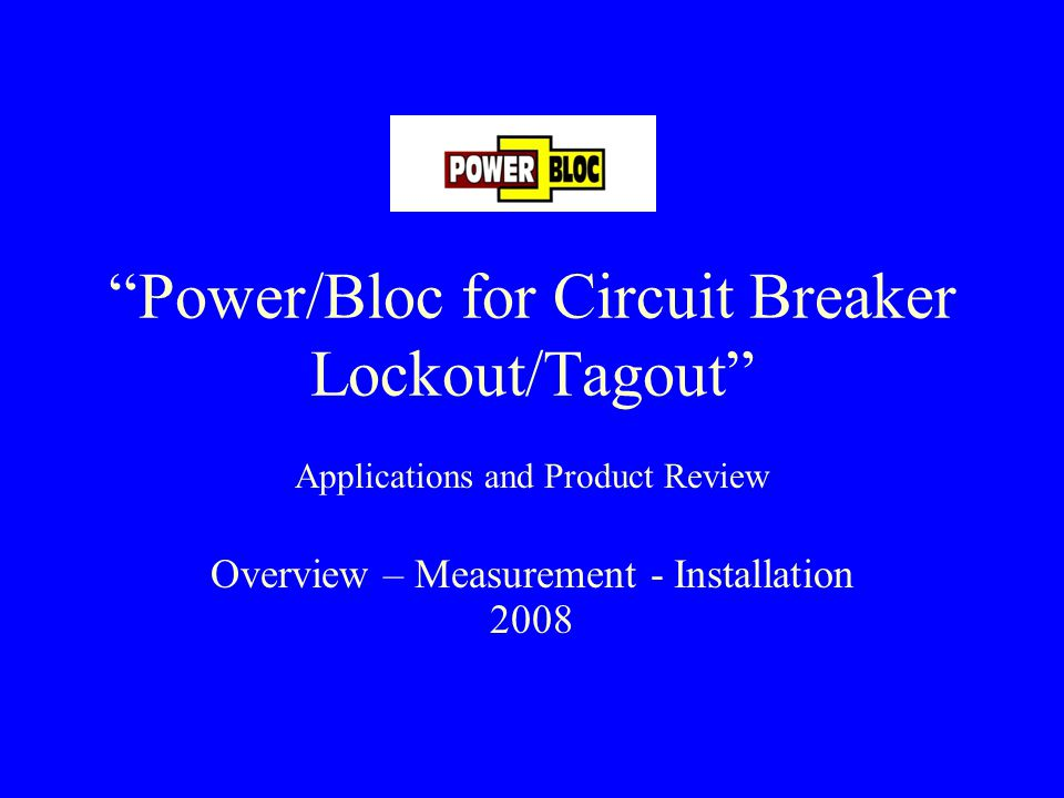 Power/Bloc for Circuit Breaker Lockout/Tagout Applications and Product Review Overview – Measurement - Installation 2008