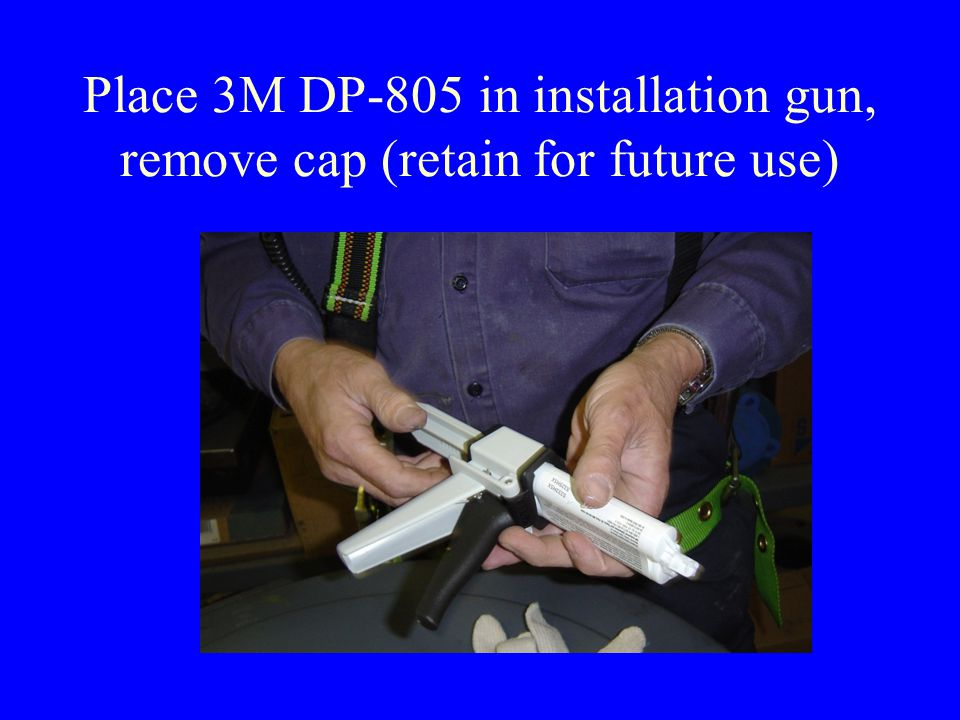 Place 3M DP-805 in installation gun, remove cap (retain for future use)