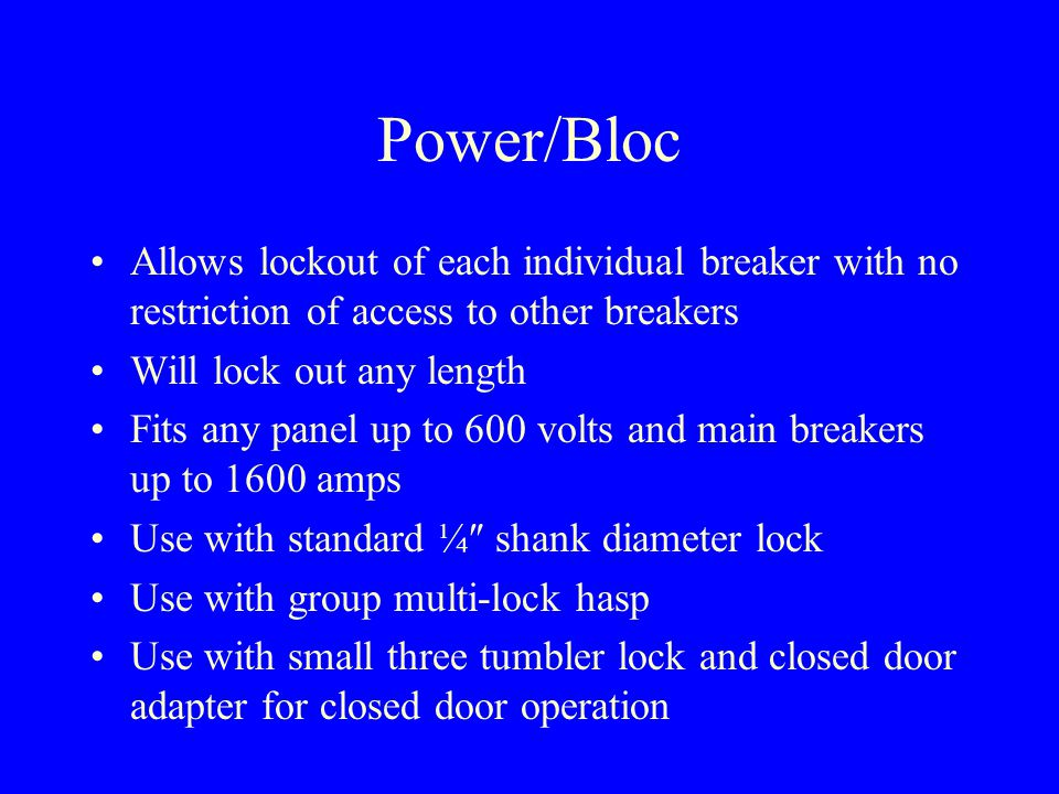Power/Bloc Procedure for Lockout De-energize selected breaker Remove Stop/Loc bar from holder (hook bar or T- bar), place in slotted channel and adjust to restrain movement of breaker.