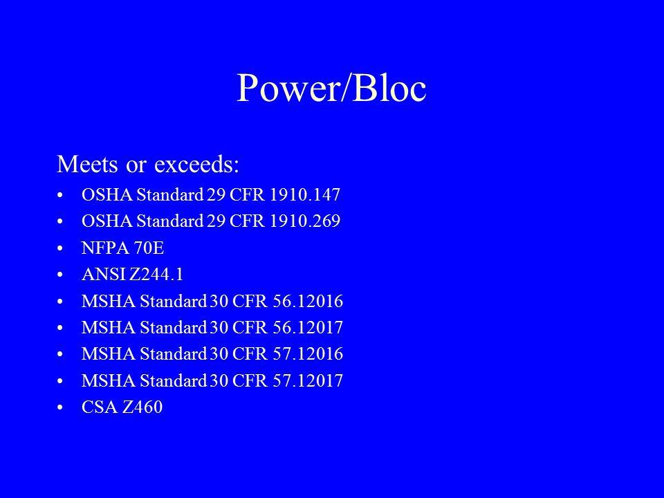 Power/Bloc Meets or exceeds: OSHA Standard 29 CFR 1910.147 OSHA Standard 29 CFR 1910.269 NFPA 70E ANSI Z244.1 MSHA Standard 30 CFR 56.12016 MSHA Standard 30 CFR 56.12017 MSHA Standard 30 CFR 57.12016 MSHA Standard 30 CFR 57.12017 CSA Z460
