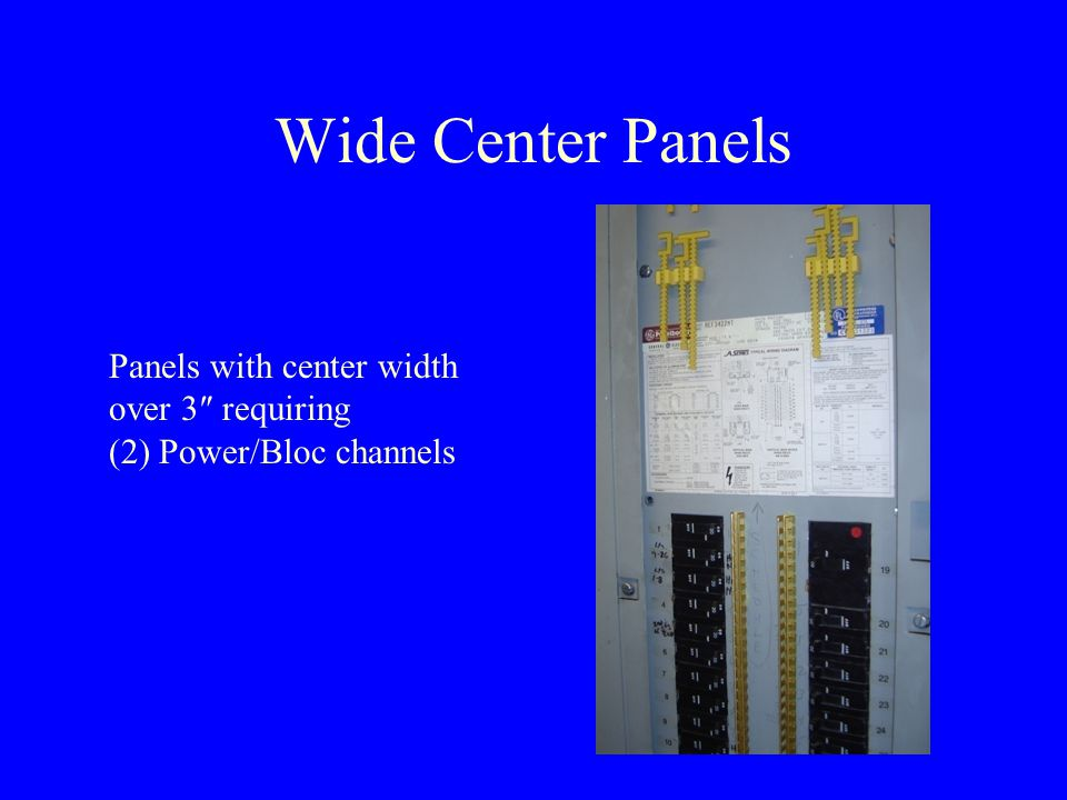 Wide Center Panels Panels with center width over 3″ requiring (2) Power/Bloc channels
