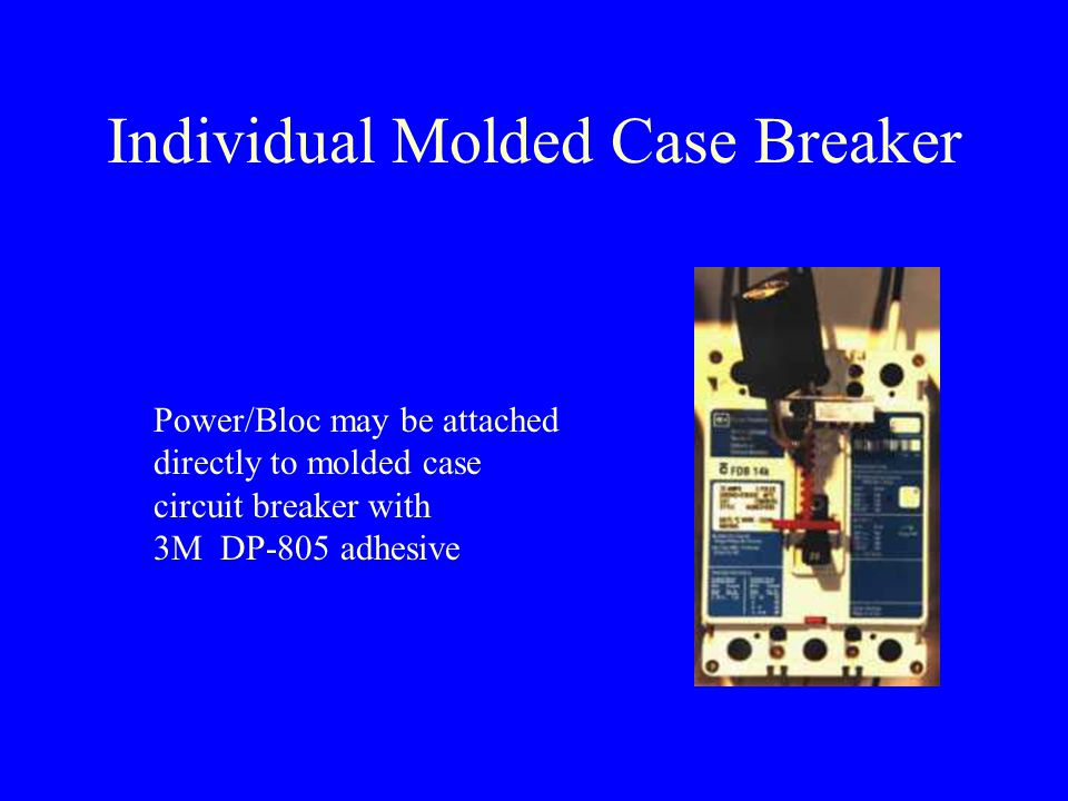 Individual Molded Case Breaker Power/Bloc may be attached directly to molded case circuit breaker with 3M DP-805 adhesive
