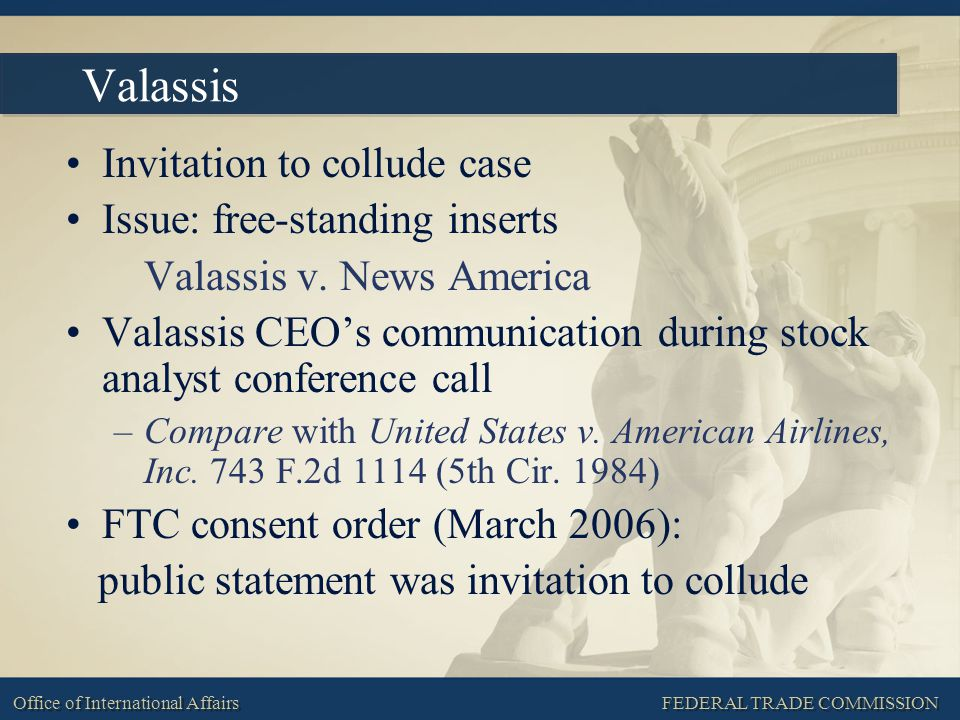 FEDERAL TRADE COMMISSION Office of International Affairs Valassis Invitation to collude case Issue: free-standing inserts Valassis v. News America Val