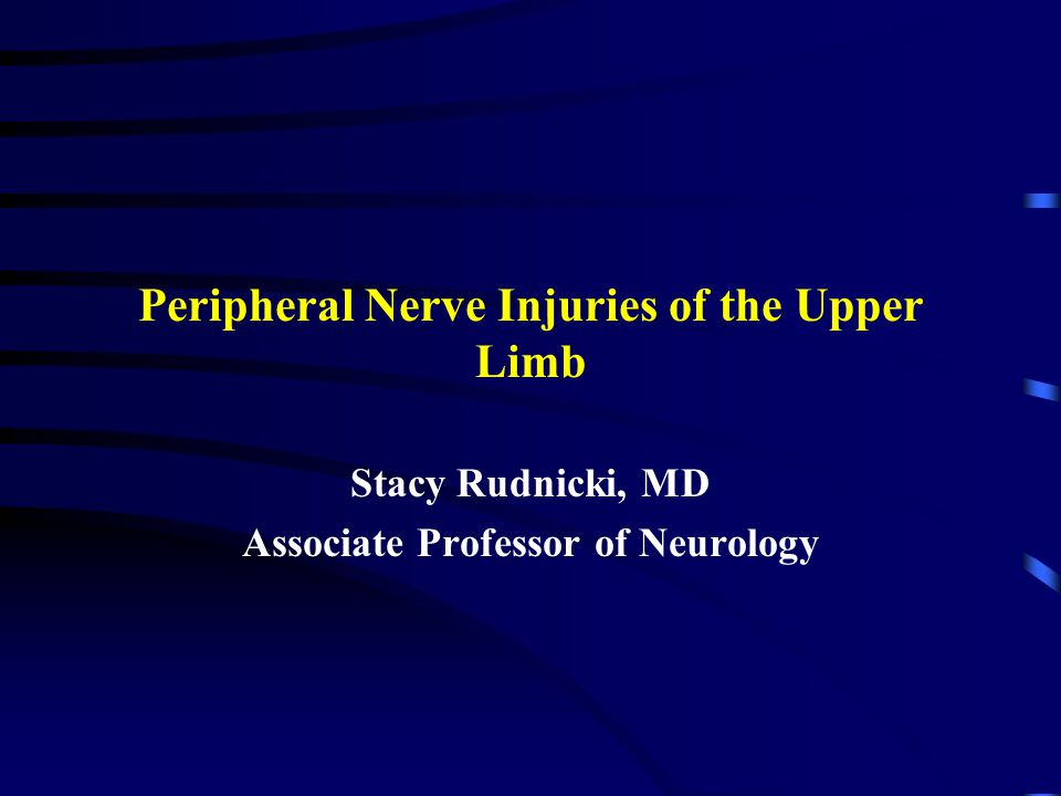 Peripheral Nerve Injuries of the Upper Limb Stacy Rudnicki, MD Associate Professor of Neurology