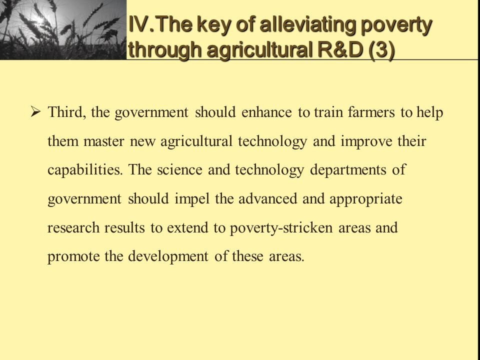  Third, the government should enhance to train farmers to help them master new agricultural technology and improve their capabilities.