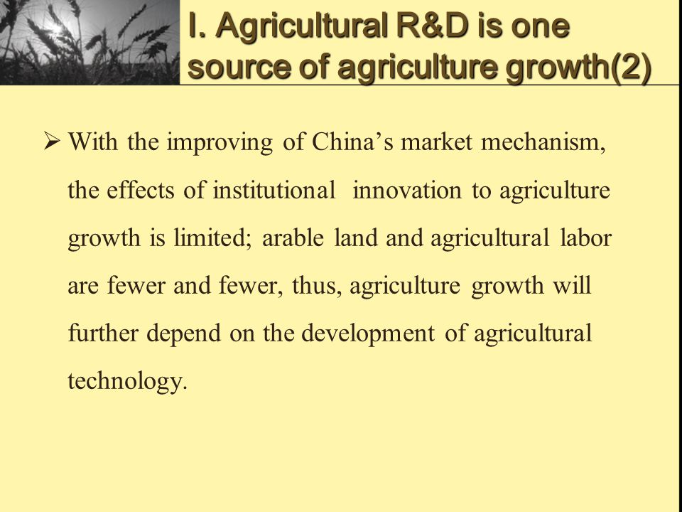 Ⅰ. Agricultural R&D is one source of agriculture growth(2)  With the improving of China's market mechanism, the effects of institutional innovation t
