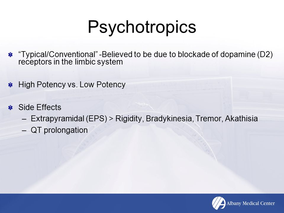 """Psychotropics """"Typical/Conventional"""" -Believed to be due to blockade of dopamine (D2) receptors in the limbic system High Potency vs. Low Potency Side"""