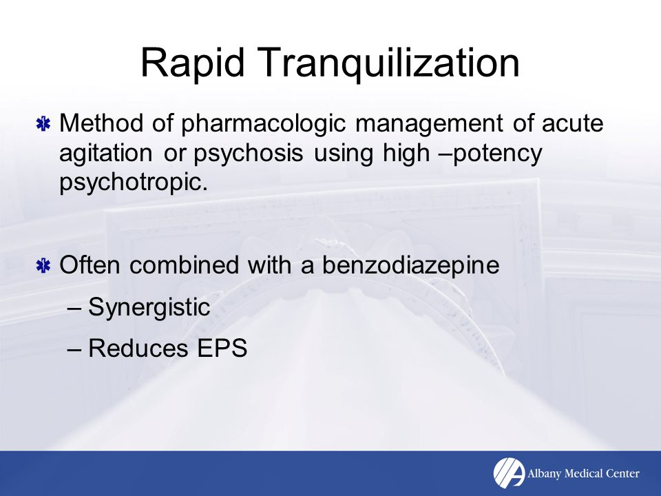 Rapid Tranquilization Method of pharmacologic management of acute agitation or psychosis using high –potency psychotropic.