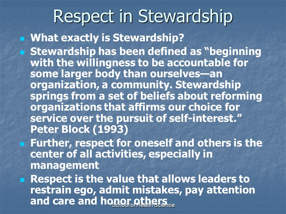 """School of Health Science Respect in Stewardship What exactly is Stewardship? Stewardship has been defined as """"beginning with the willingness to be acc"""