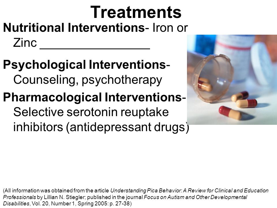 Treatments Nutritional Interventions- Iron or Zinc ________________ Psychological Interventions- Counseling, psychotherapy Pharmacological Interventio