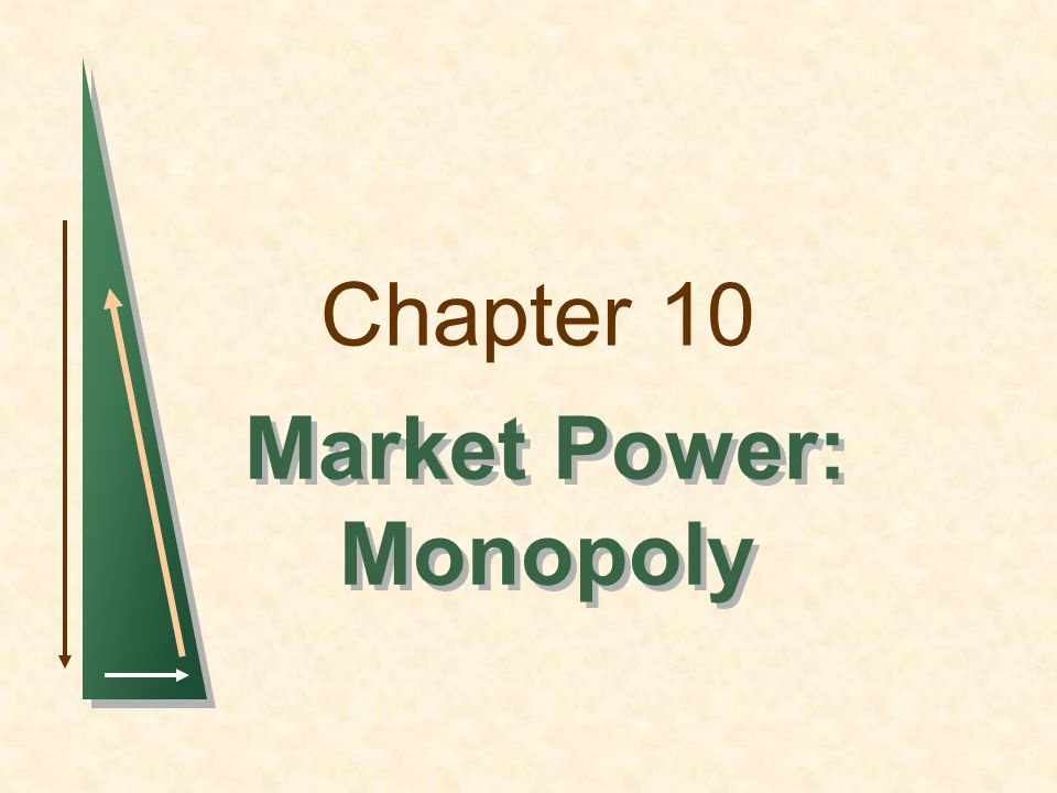 Chapter 10 Market Power: Monopoly Market Power: Monopoly