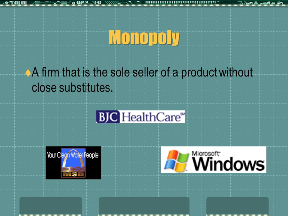 Monopoly  A firm that is the sole seller of a product without close substitutes.