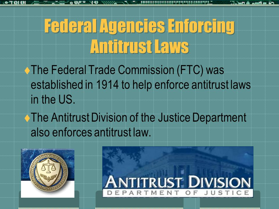 Federal Agencies Enforcing Antitrust Laws  The Federal Trade Commission (FTC) was established in 1914 to help enforce antitrust laws in the US.  The