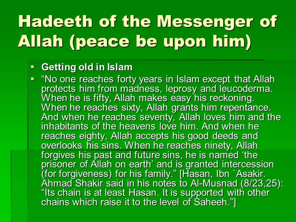"Hadeeth of the Messenger of Allah (peace be upon him)  Getting old in Islam  ""No one reaches forty years in Islam except that Allah protects him fro"