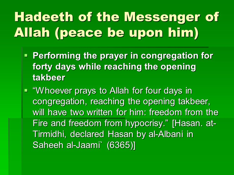 "Hadeeth of the Messenger of Allah (peace be upon him)  Performing the prayer in congregation for forty days while reaching the opening takbeer  ""Who"