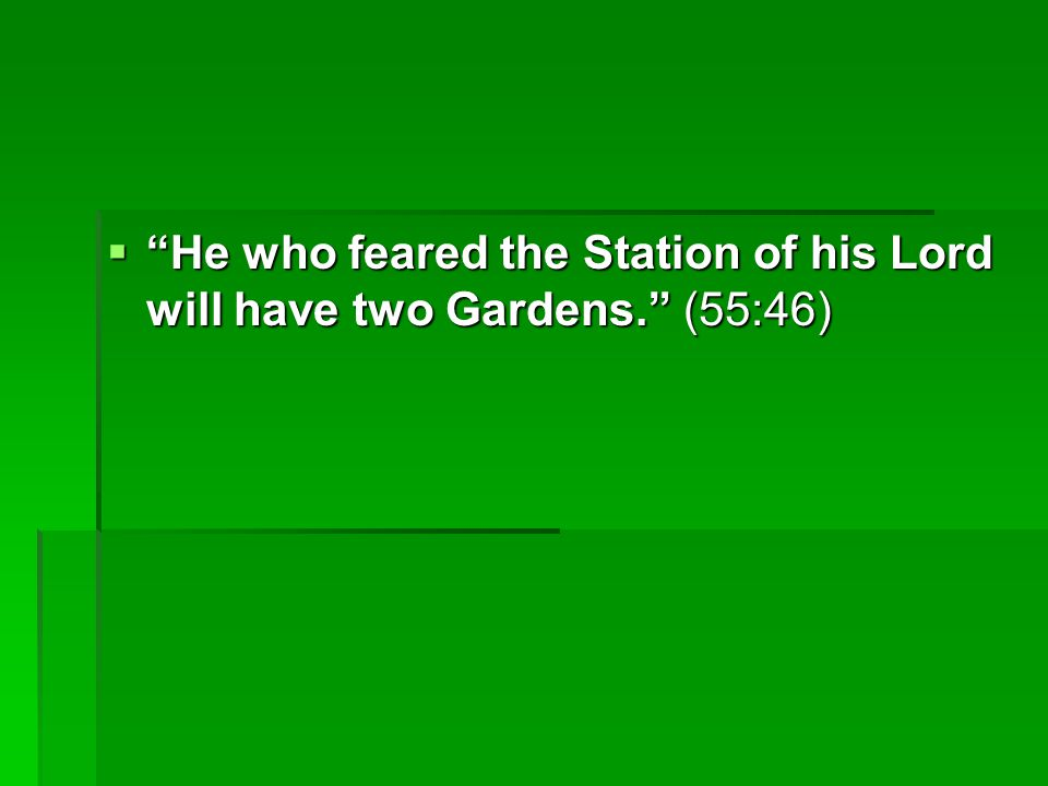 " ""He who feared the Station of his Lord will have two Gardens."" (55:46)"