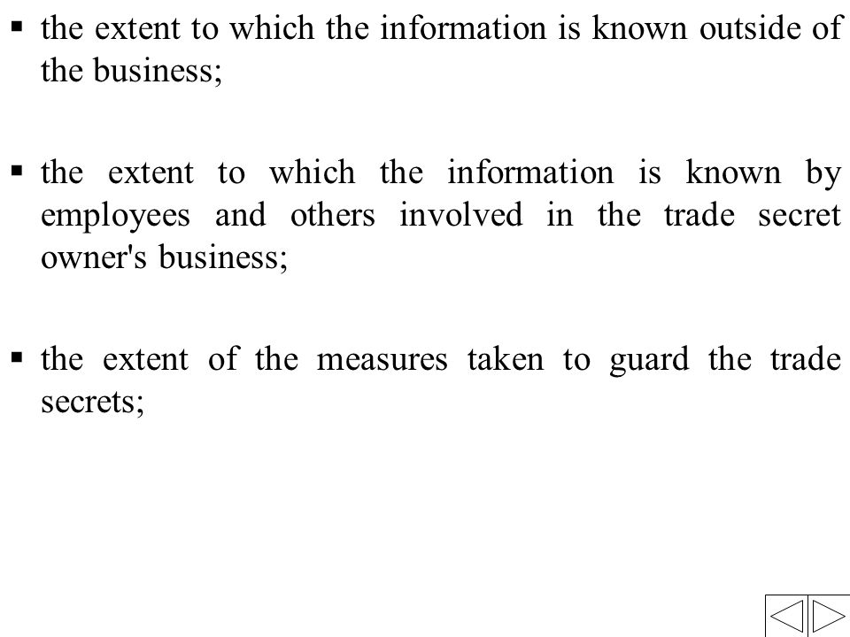  the extent to which the information is known outside of the business;  the extent to which the information is known by employees and others involve