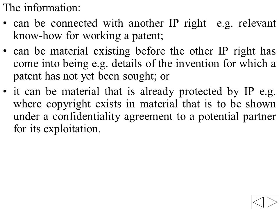 The information: can be connected with another IP right e.g. relevant know-how for working a patent; can be material existing before the other IP righ