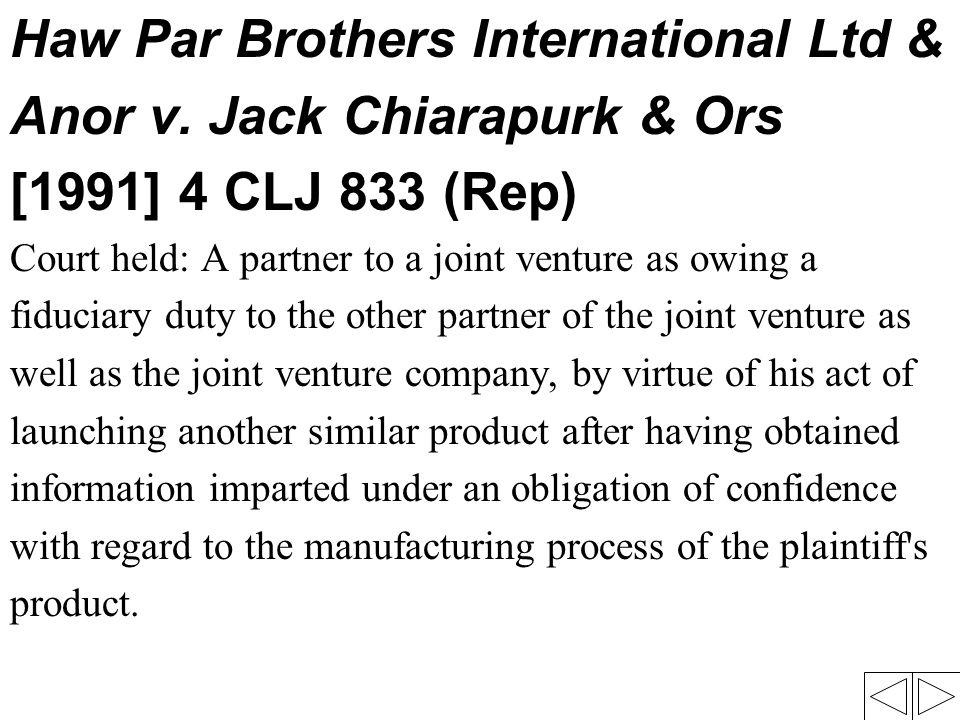 Haw Par Brothers International Ltd & Anor v. Jack Chiarapurk & Ors [1991] 4 CLJ 833 (Rep) Court held: A partner to a joint venture as owing a fiduciar