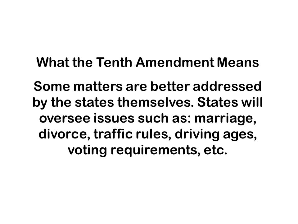 What the Tenth Amendment Means Some matters are better addressed by the states themselves.