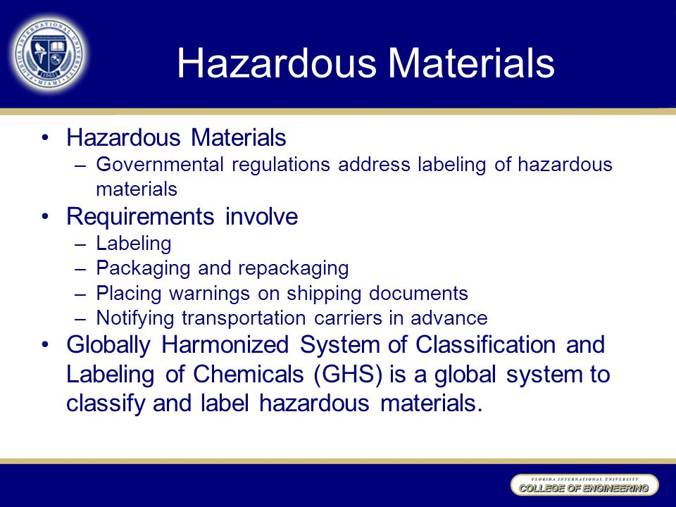 Hazardous Materials –Governmental regulations address labeling of hazardous materials Requirements involve –Labeling –Packaging and repackaging –Placi