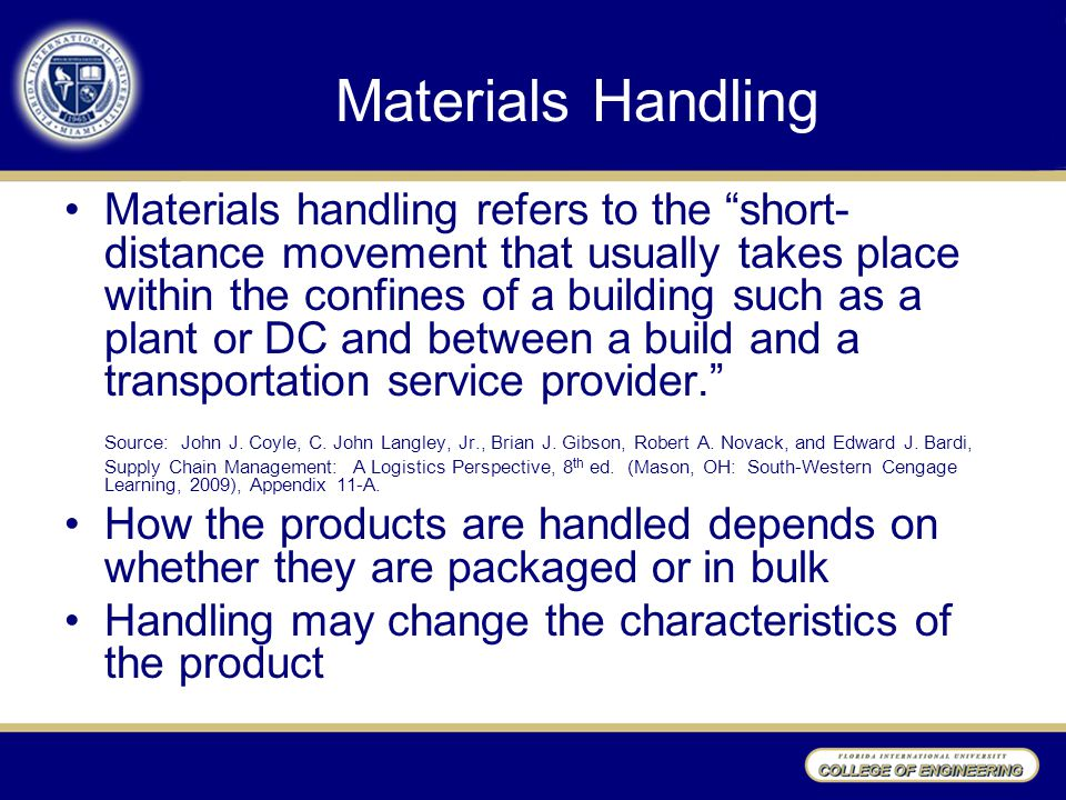 """Materials Handling Materials handling refers to the """"short- distance movement that usually takes place within the confines of a building such as a pla"""