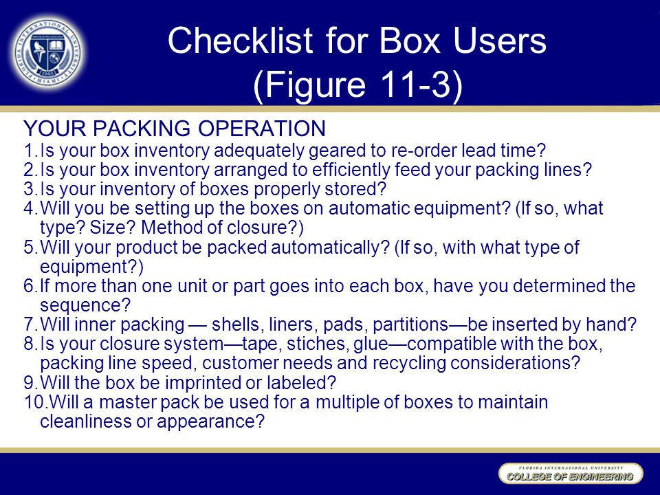 Checklist for Box Users (Figure 11-3) YOUR PACKING OPERATION 1.Is your box inventory adequately geared to re-order lead time? 2.Is your box inventory