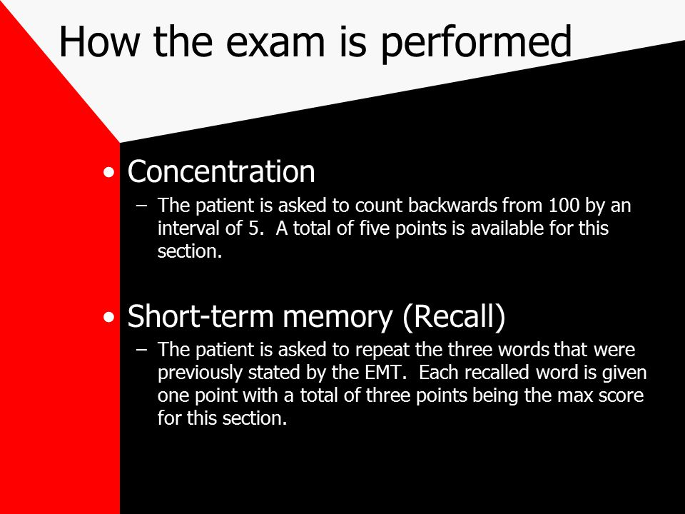 How the exam is performed Concentration –The patient is asked to count backwards from 100 by an interval of 5.