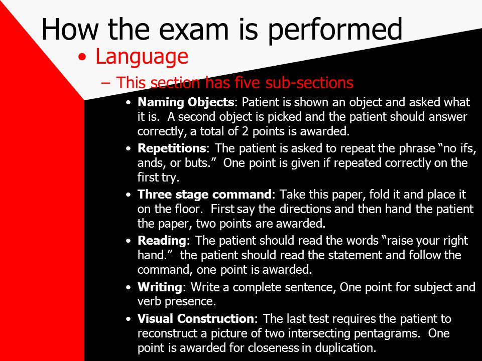 How the exam is performed Language –This section has five sub-sections Naming Objects: Patient is shown an object and asked what it is.
