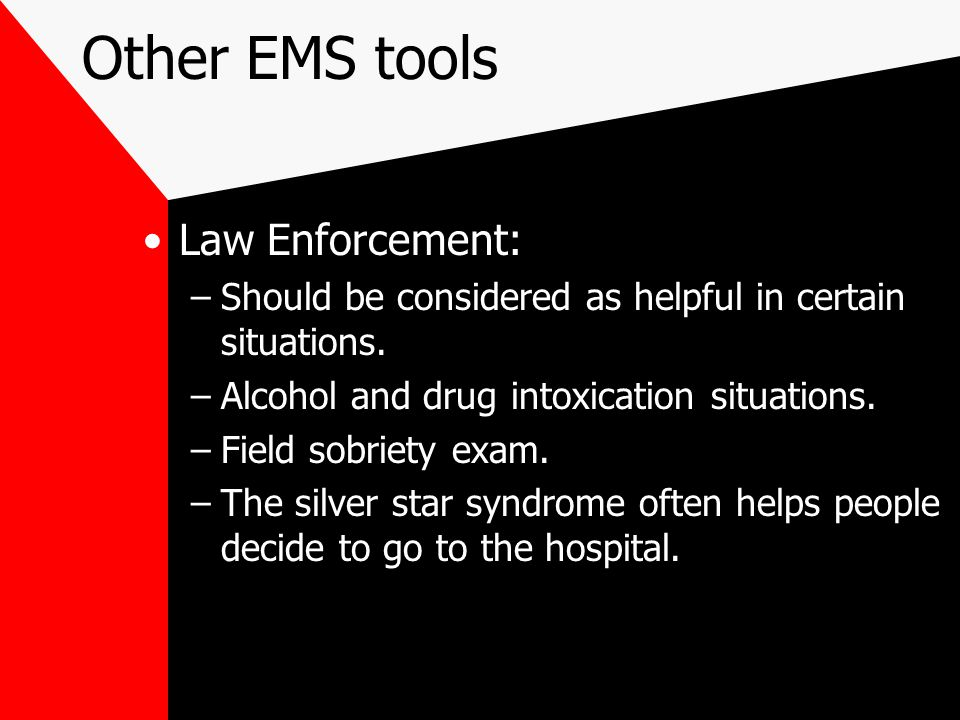 Other EMS tools Law Enforcement: –Should be considered as helpful in certain situations.