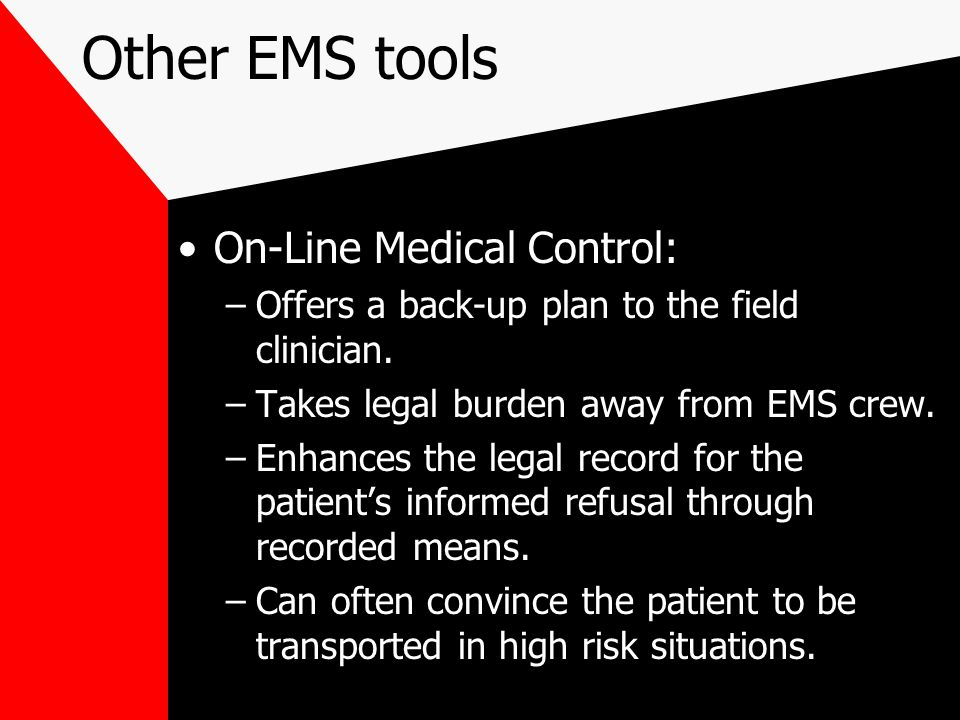 Other EMS tools On-Line Medical Control: –Offers a back-up plan to the field clinician.