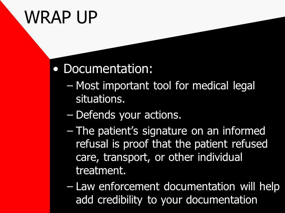 WRAP UP Documentation: –Most important tool for medical legal situations.