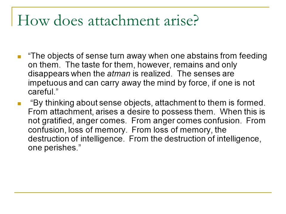 How does attachment arise. The objects of sense turn away when one abstains from feeding on them.
