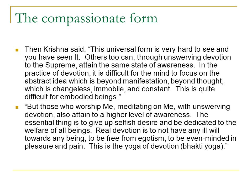 The compassionate form Then Krishna said, This universal form is very hard to see and you have seen It.