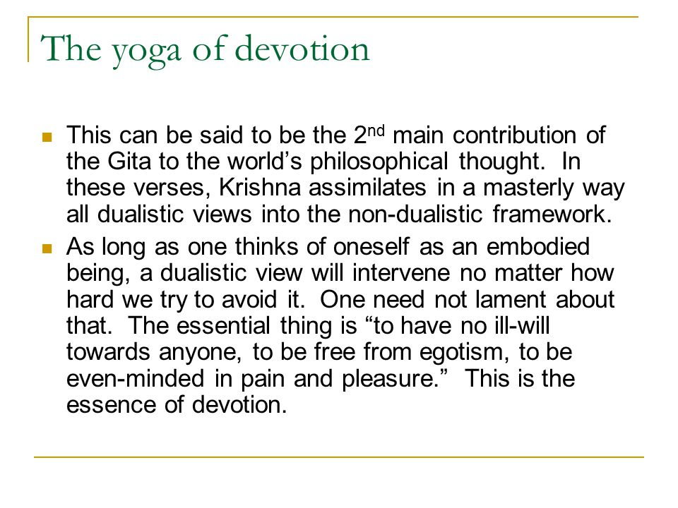 The yoga of devotion This can be said to be the 2 nd main contribution of the Gita to the world's philosophical thought.