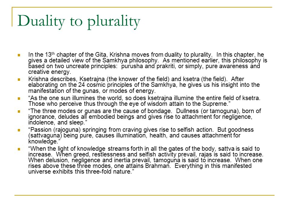 Duality to plurality In the 13 th chapter of the Gita, Krishna moves from duality to plurality.