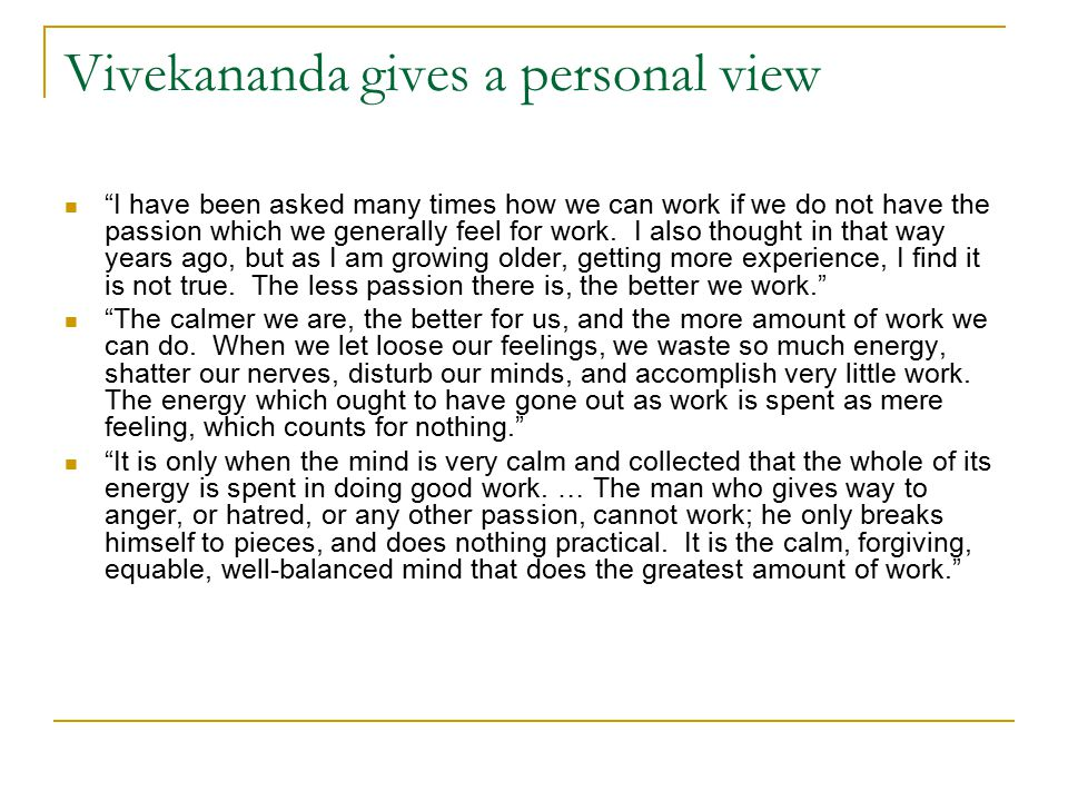 Vivekananda gives a personal view I have been asked many times how we can work if we do not have the passion which we generally feel for work.