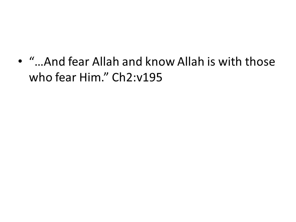 …And fear Allah and know Allah is with those who fear Him. Ch2:v195