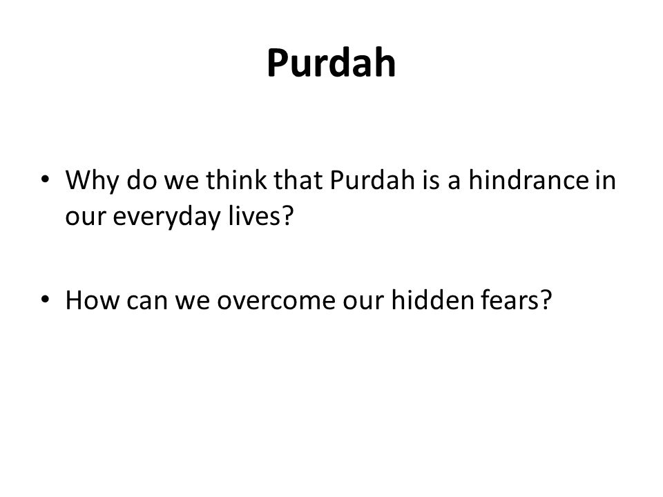 Purdah Why do we think that Purdah is a hindrance in our everyday lives.