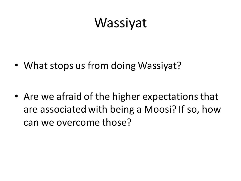 Wassiyat What stops us from doing Wassiyat? Are we afraid of the higher expectations that are associated with being a Moosi? If so, how can we overcom