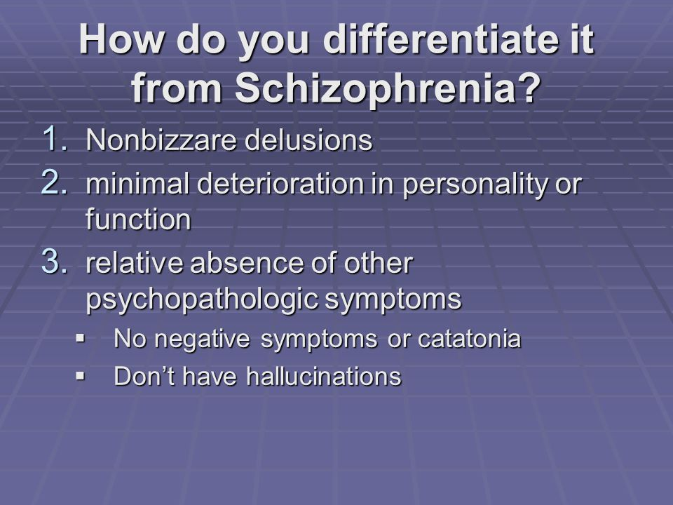 How do you differentiate it from Schizophrenia. 1.
