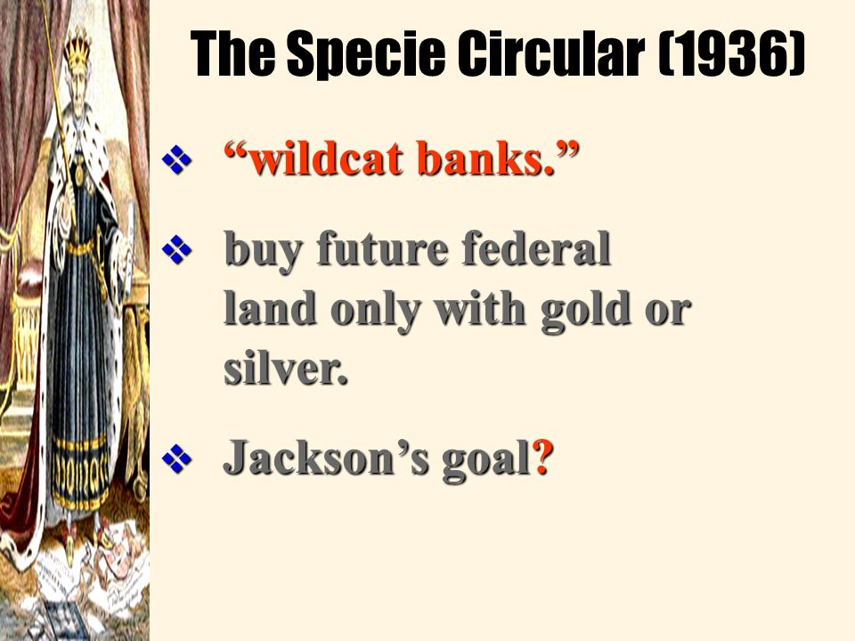 """The """"Monster"""" Is Destroyed!  """"pet banks"""" or wildcat banks  1832: Jackson vetoed the extension of the 2 nd National Bank of the United States.  1836"""