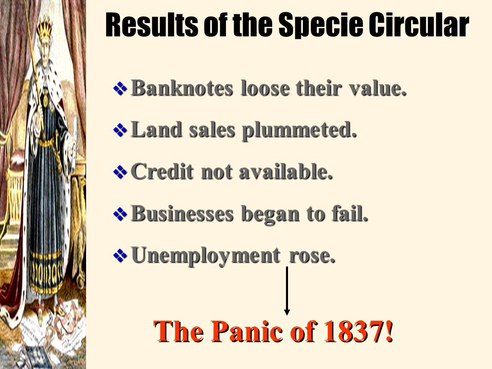 """The Specie Circular (1936)  """"wildcat banks.""""  buy future federal land only with gold or silver.  Jackson's goal?"""